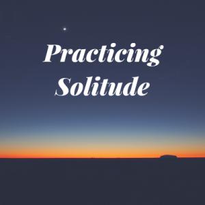 practicing-solitude
